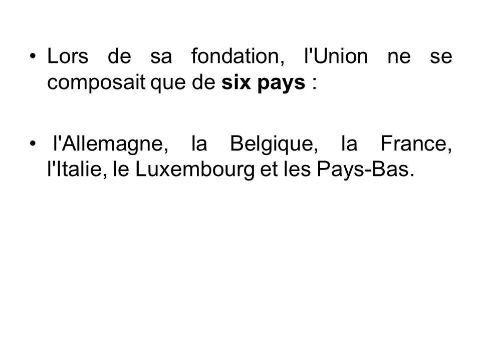 Lors de sa fondation, l Union ne se composait que de six pays :