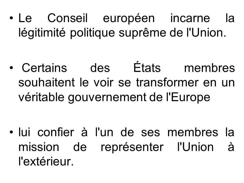 Le Conseil européen incarne la légitimité politique suprême de l Union.