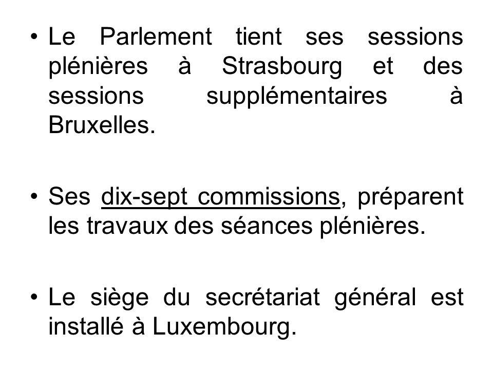 Le Parlement tient ses sessions plénières à Strasbourg et des sessions supplémentaires à Bruxelles.