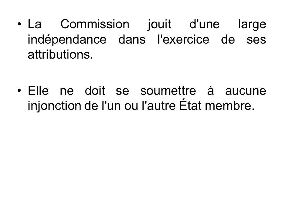La Commission jouit d une large indépendance dans l exercice de ses attributions.