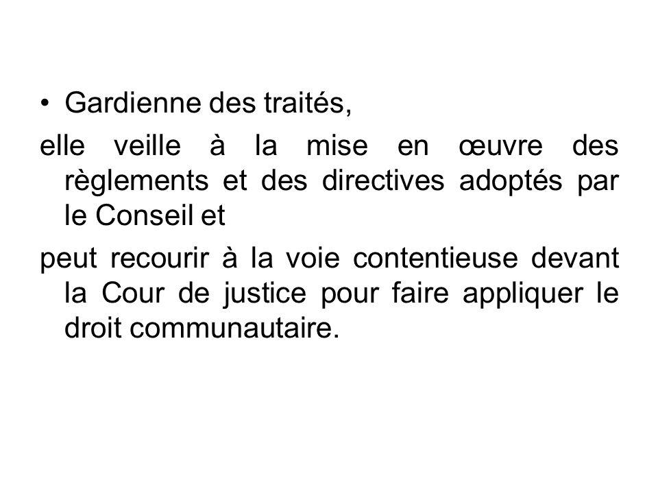 Gardienne des traités, elle veille à la mise en œuvre des règlements et des directives adoptés par le Conseil et.