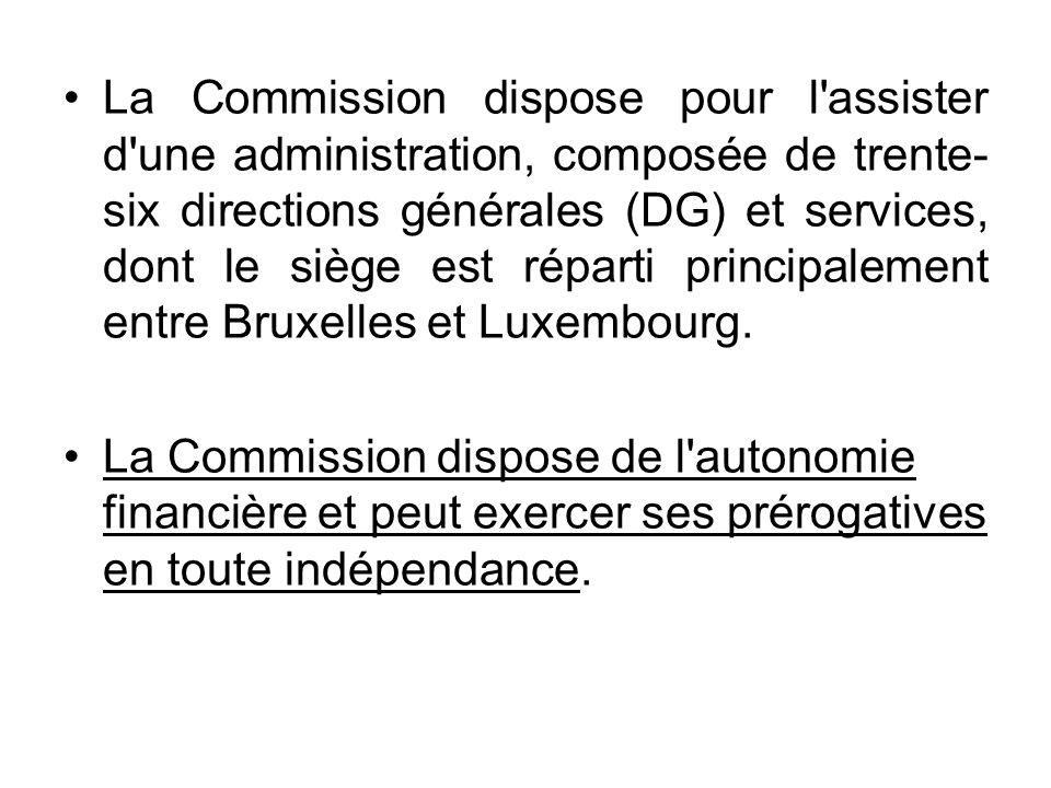 La Commission dispose pour l assister d une administration, composée de trente-six directions générales (DG) et services, dont le siège est réparti principalement entre Bruxelles et Luxembourg.
