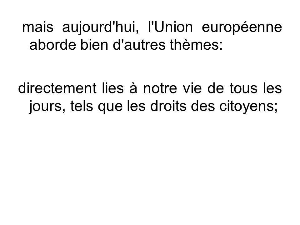 mais aujourd hui, l Union européenne aborde bien d autres thèmes:
