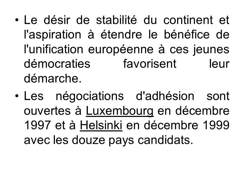 Le désir de stabilité du continent et l aspiration à étendre le bénéfice de l unification européenne à ces jeunes démocraties favorisent leur démarche.