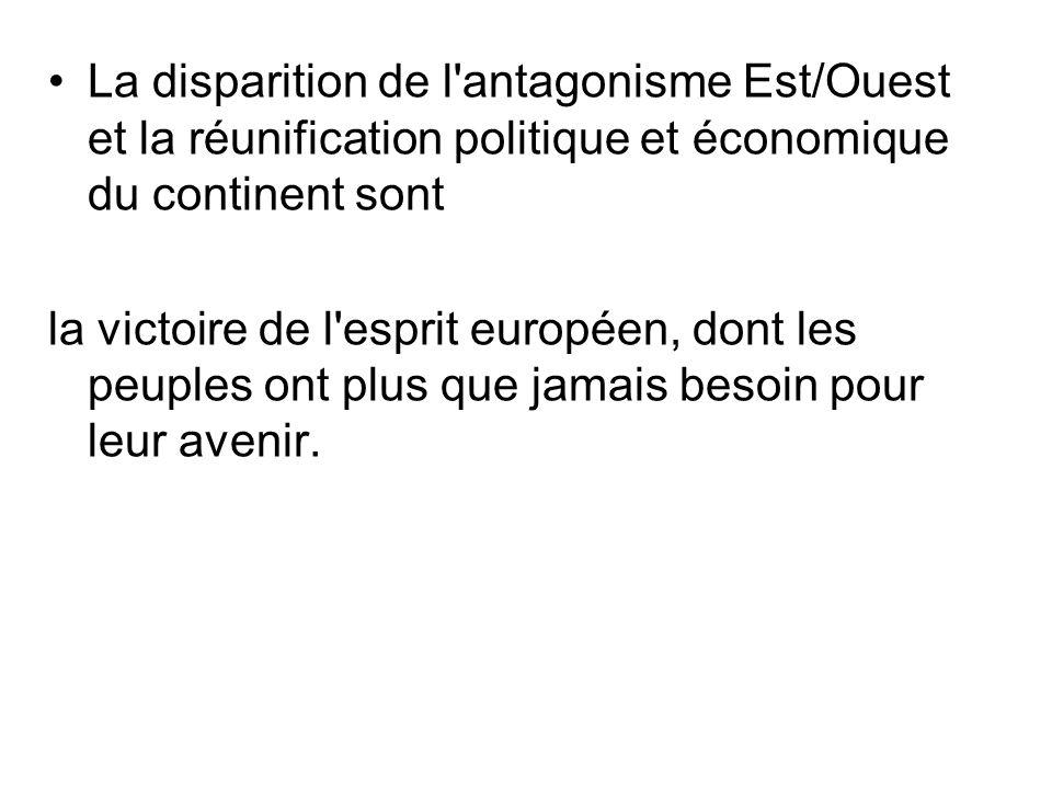 La disparition de l antagonisme Est/Ouest et la réunification politique et économique du continent sont