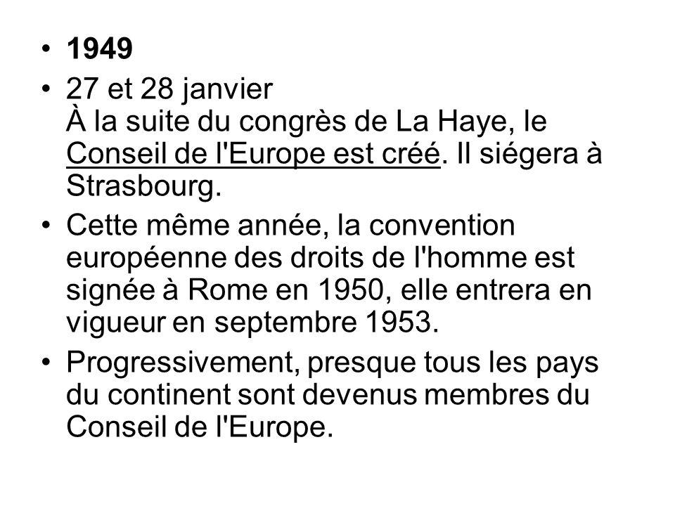 1949 27 et 28 janvier À la suite du congrès de La Haye, le Conseil de l Europe est créé. Il siégera à Strasbourg.