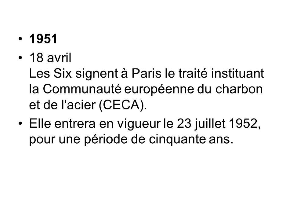 1951 18 avril Les Six signent à Paris le traité instituant la Communauté européenne du charbon et de l acier (CECA).