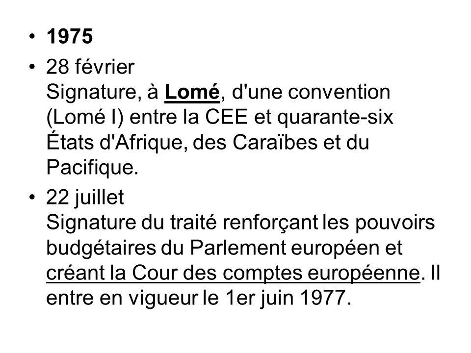 1975 28 février Signature, à Lomé, d une convention (Lomé I) entre la CEE et quarante-six États d Afrique, des Caraïbes et du Pacifique.