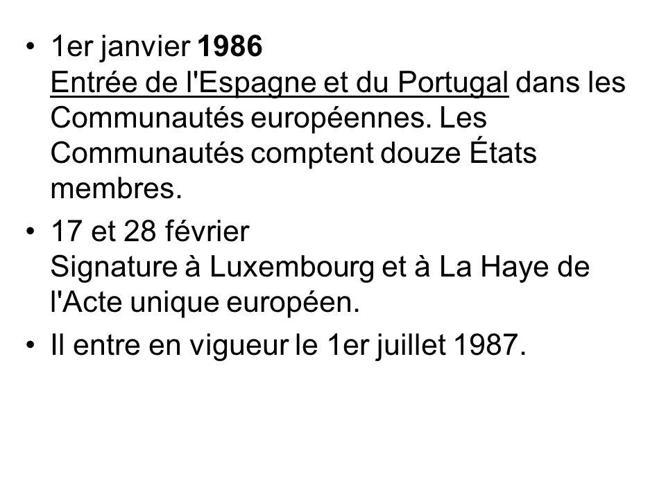 1er janvier 1986 Entrée de l Espagne et du Portugal dans les Communautés européennes. Les Communautés comptent douze États membres.