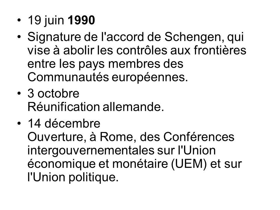 19 juin 1990 Signature de l accord de Schengen, qui vise à abolir les contrôles aux frontières entre les pays membres des Communautés européennes.