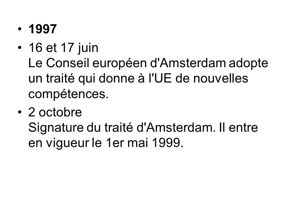 1997 16 et 17 juin Le Conseil européen d Amsterdam adopte un traité qui donne à l UE de nouvelles compétences.