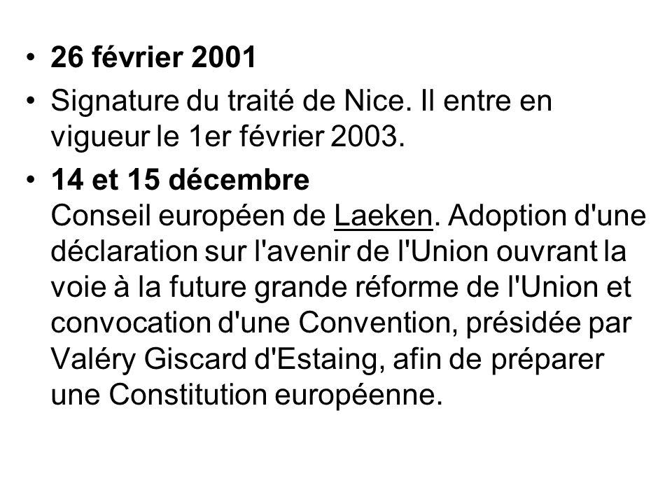26 février 2001 Signature du traité de Nice. Il entre en vigueur le 1er février 2003.