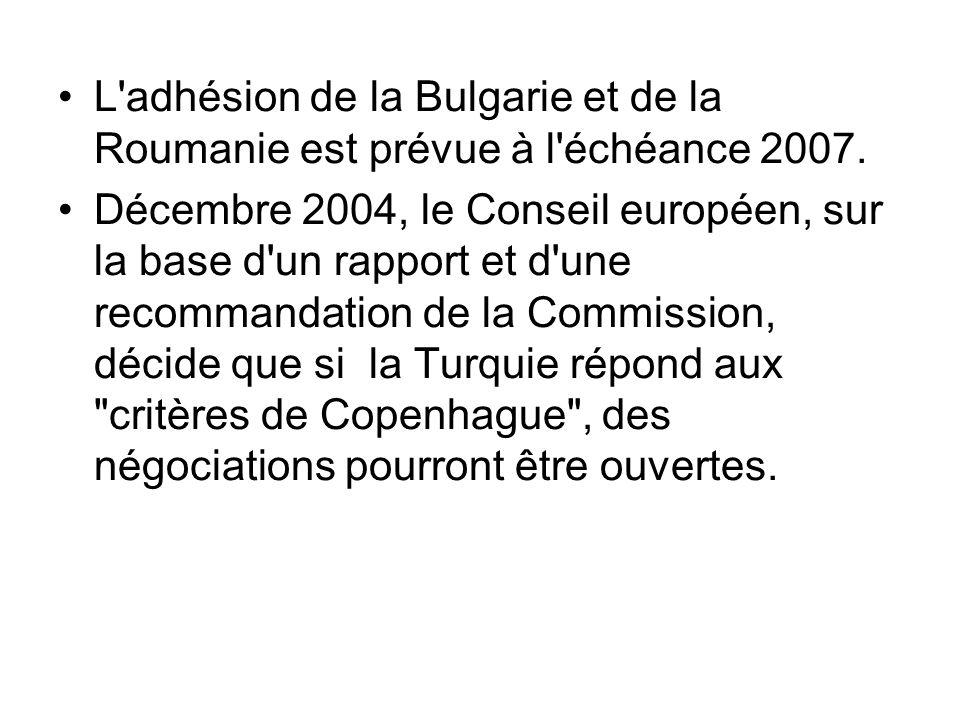 L adhésion de la Bulgarie et de la Roumanie est prévue à l échéance 2007.