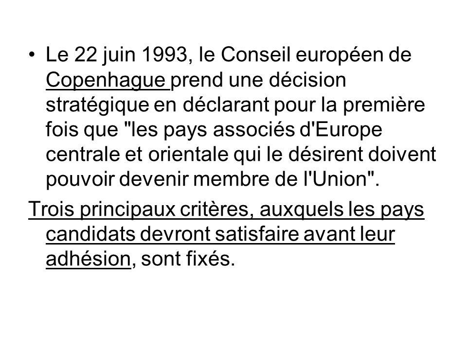 Le 22 juin 1993, le Conseil européen de Copenhague prend une décision stratégique en déclarant pour la première fois que les pays associés d Europe centrale et orientale qui le désirent doivent pouvoir devenir membre de l Union .