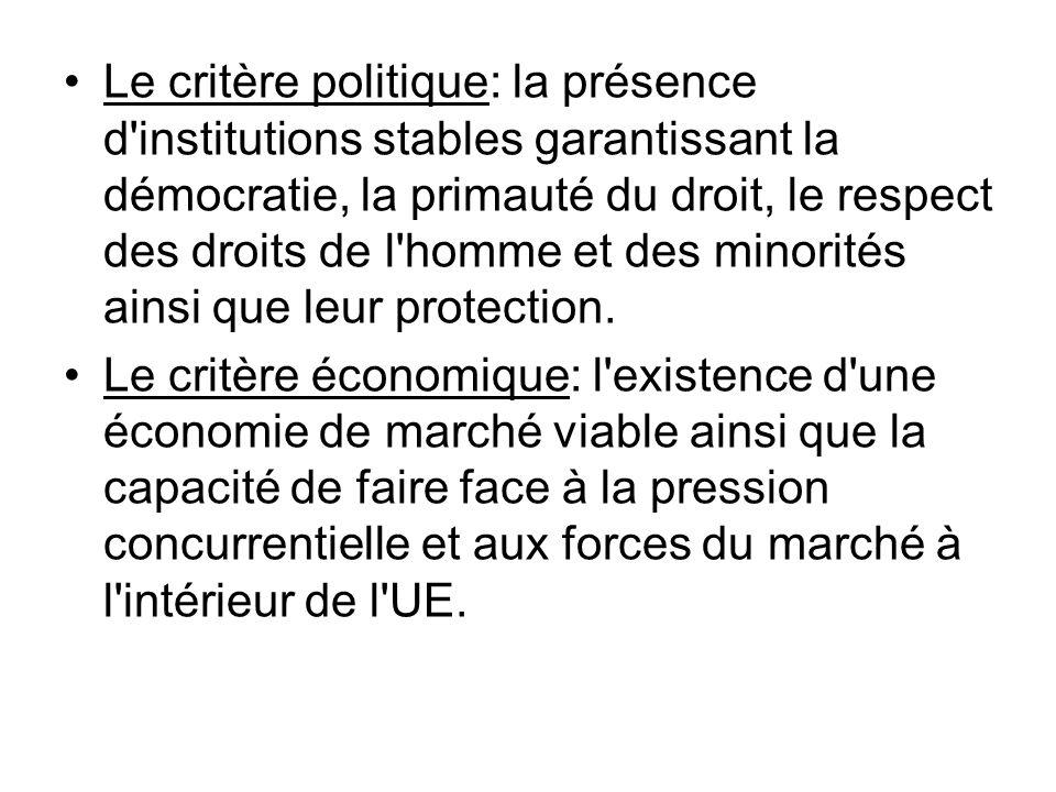 Le critère politique: la présence d institutions stables garantissant la démocratie, la primauté du droit, le respect des droits de l homme et des minorités ainsi que leur protection.