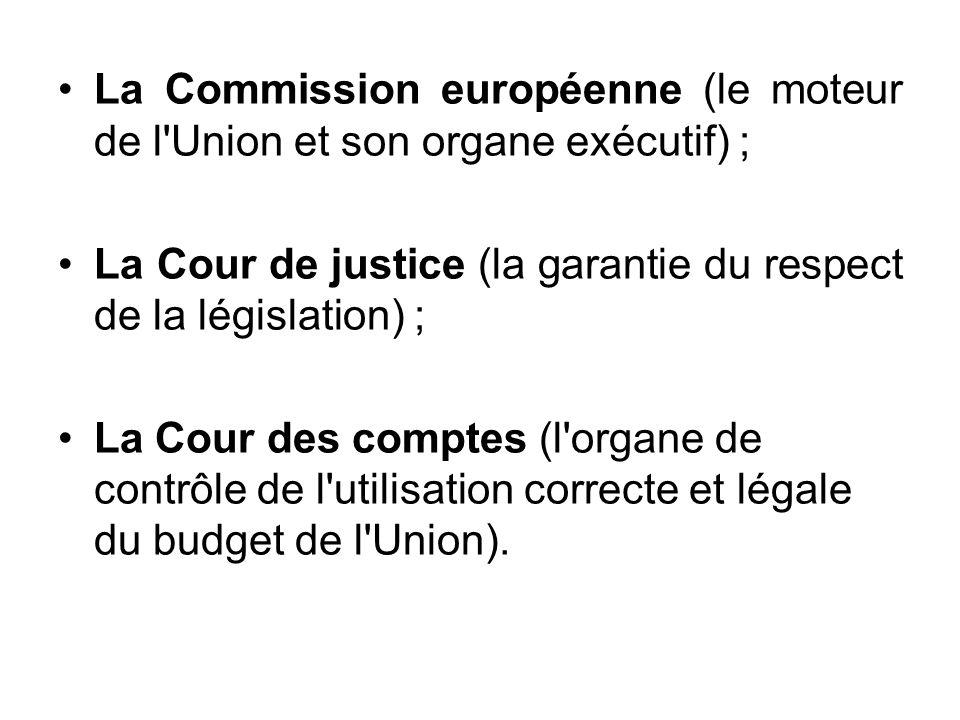 La Commission européenne (le moteur de l Union et son organe exécutif) ;