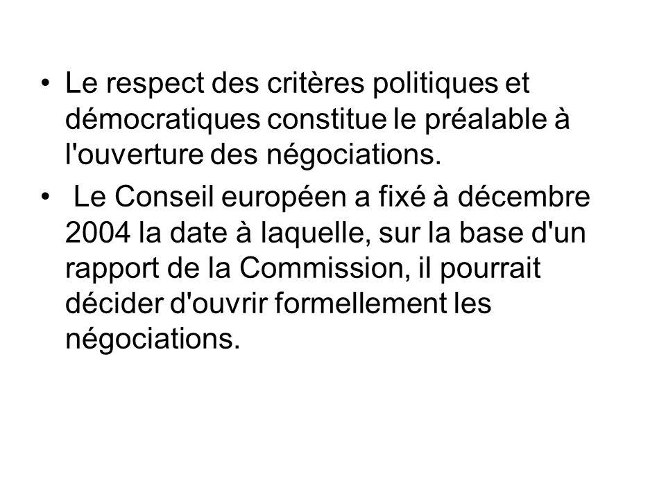 Le respect des critères politiques et démocratiques constitue le préalable à l ouverture des négociations.