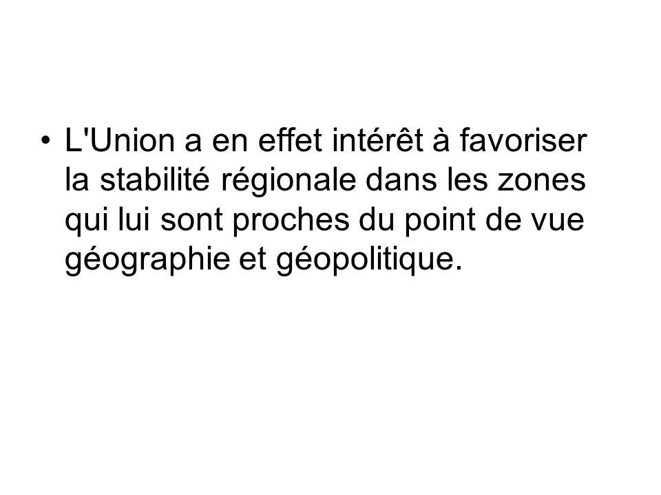 L Union a en effet intérêt à favoriser la stabilité régionale dans les zones qui lui sont proches du point de vue géographie et géopolitique.