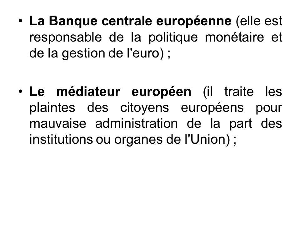 La Banque centrale européenne (elle est responsable de la politique monétaire et de la gestion de l euro) ;