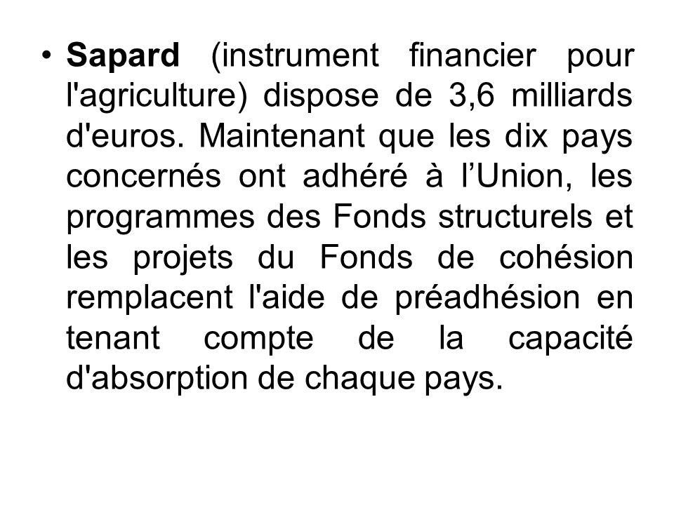 Sapard (instrument financier pour l agriculture) dispose de 3,6 milliards d euros.
