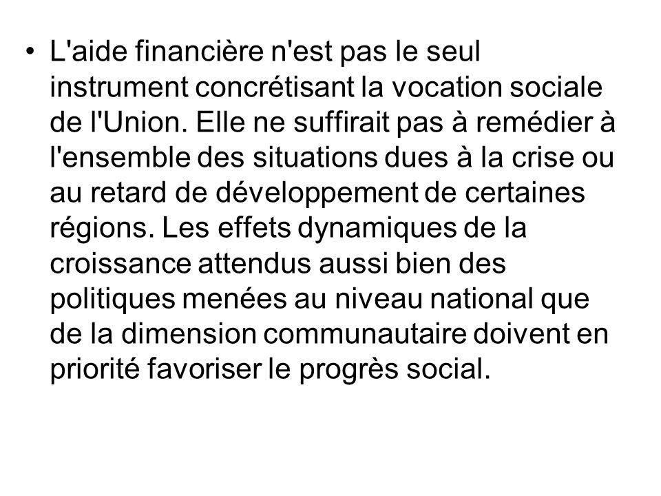 L aide financière n est pas le seul instrument concrétisant la vocation sociale de l Union.
