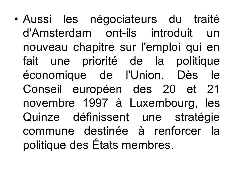Aussi les négociateurs du traité d Amsterdam ont-ils introduit un nouveau chapitre sur l emploi qui en fait une priorité de la politique économique de l Union.