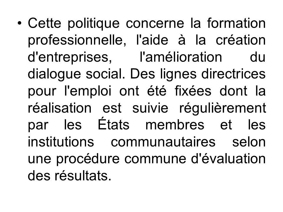 Cette politique concerne la formation professionnelle, l aide à la création d entreprises, l amélioration du dialogue social.