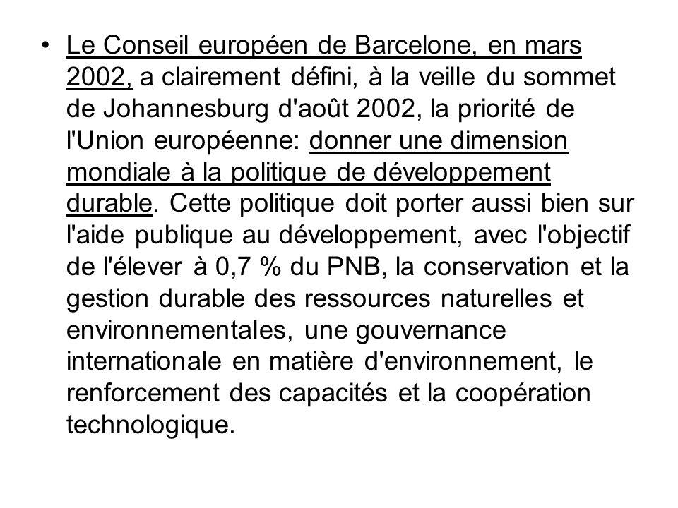 Le Conseil européen de Barcelone, en mars 2002, a clairement défini, à la veille du sommet de Johannesburg d août 2002, la priorité de l Union européenne: donner une dimension mondiale à la politique de développement durable.