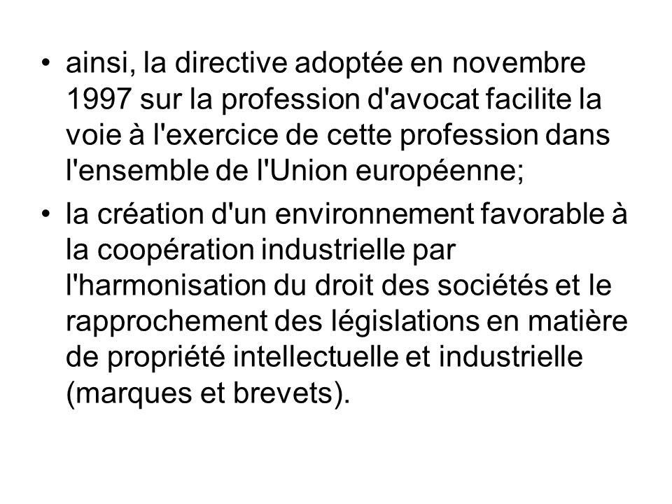 ainsi, la directive adoptée en novembre 1997 sur la profession d avocat facilite la voie à l exercice de cette profession dans l ensemble de l Union européenne;