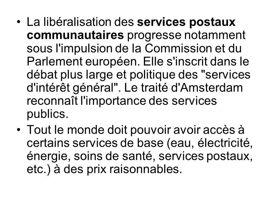 La libéralisation des services postaux communautaires progresse notamment sous l impulsion de la Commission et du Parlement européen. Elle s inscrit dans le débat plus large et politique des services d intérêt général . Le traité d Amsterdam reconnaît l importance des services publics.