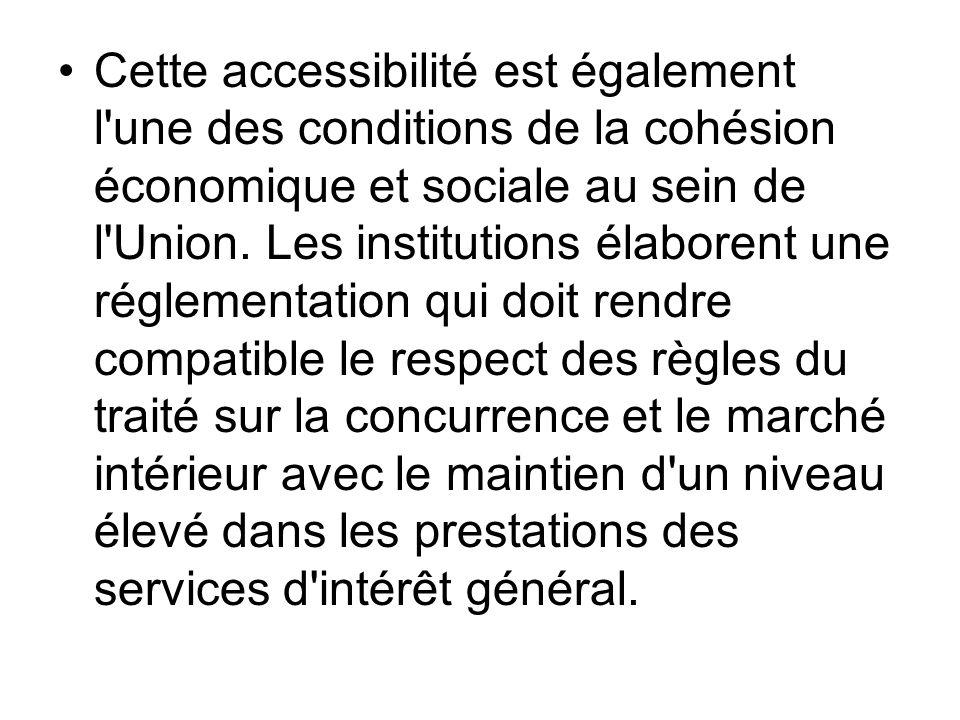 Cette accessibilité est également l une des conditions de la cohésion économique et sociale au sein de l Union.