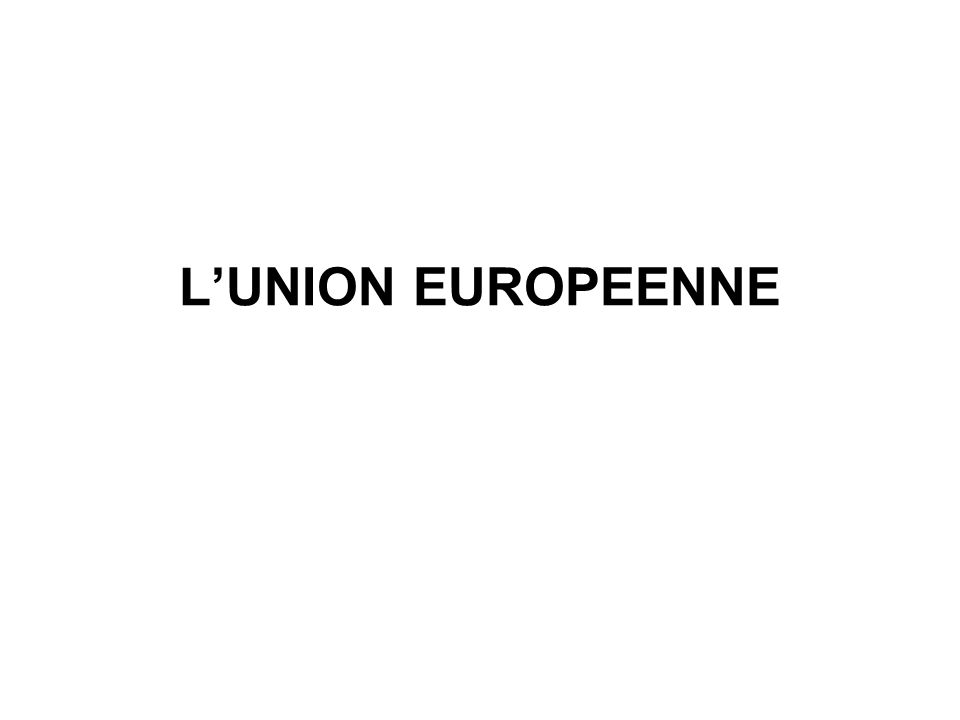 L'UNION EUROPEENNE