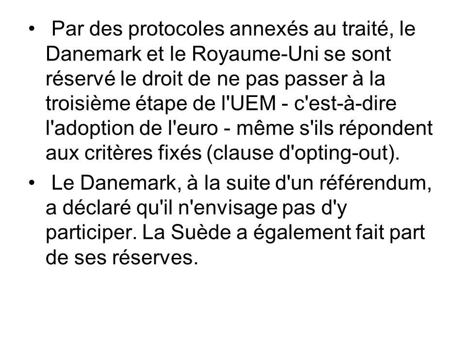 Par des protocoles annexés au traité, le Danemark et le Royaume-Uni se sont réservé le droit de ne pas passer à la troisième étape de l UEM - c est-à-dire l adoption de l euro - même s ils répondent aux critères fixés (clause d opting-out).