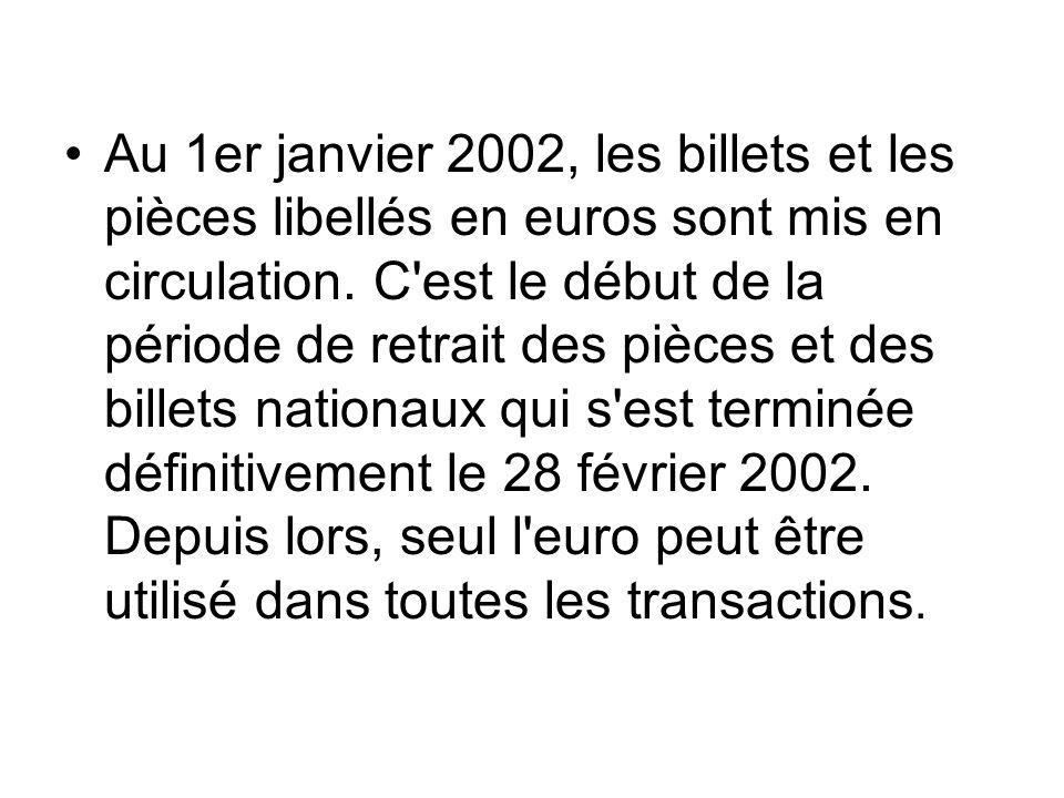Au 1er janvier 2002, les billets et les pièces libellés en euros sont mis en circulation.