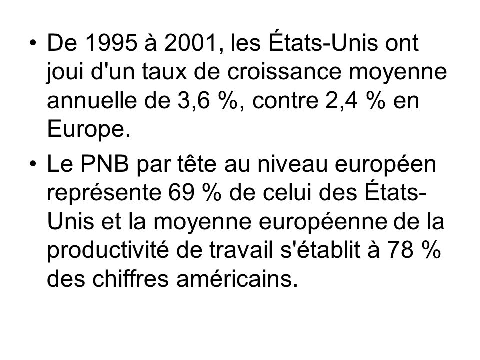 De 1995 à 2001, les États-Unis ont joui d un taux de croissance moyenne annuelle de 3,6 %, contre 2,4 % en Europe.