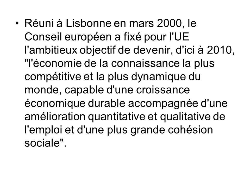 Réuni à Lisbonne en mars 2000, le Conseil européen a fixé pour l UE l ambitieux objectif de devenir, d ici à 2010, l économie de la connaissance la plus compétitive et la plus dynamique du monde, capable d une croissance économique durable accompagnée d une amélioration quantitative et qualitative de l emploi et d une plus grande cohésion sociale .