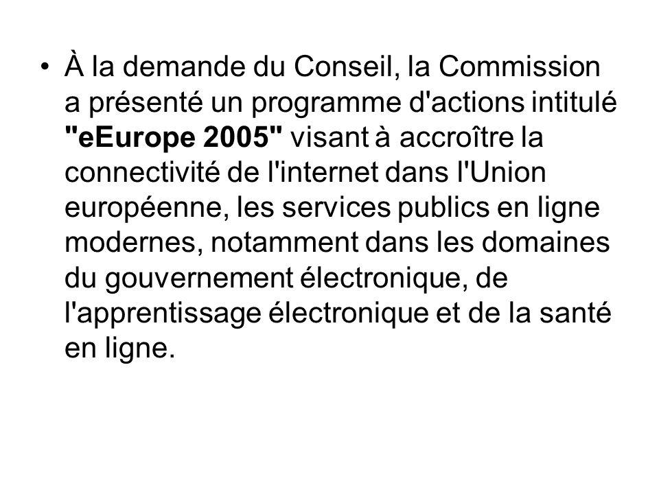À la demande du Conseil, la Commission a présenté un programme d actions intitulé eEurope 2005 visant à accroître la connectivité de l internet dans l Union européenne, les services publics en ligne modernes, notamment dans les domaines du gouvernement électronique, de l apprentissage électronique et de la santé en ligne.