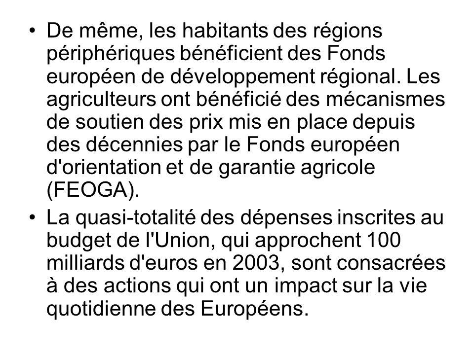 De même, les habitants des régions périphériques bénéficient des Fonds européen de développement régional. Les agriculteurs ont bénéficié des mécanismes de soutien des prix mis en place depuis des décennies par le Fonds européen d orientation et de garantie agricole (FEOGA).