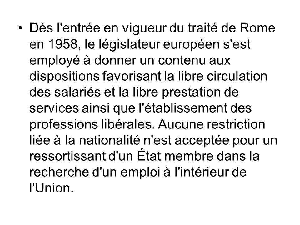 Dès l entrée en vigueur du traité de Rome en 1958, le législateur européen s est employé à donner un contenu aux dispositions favorisant la libre circulation des salariés et la libre prestation de services ainsi que l établissement des professions libérales.