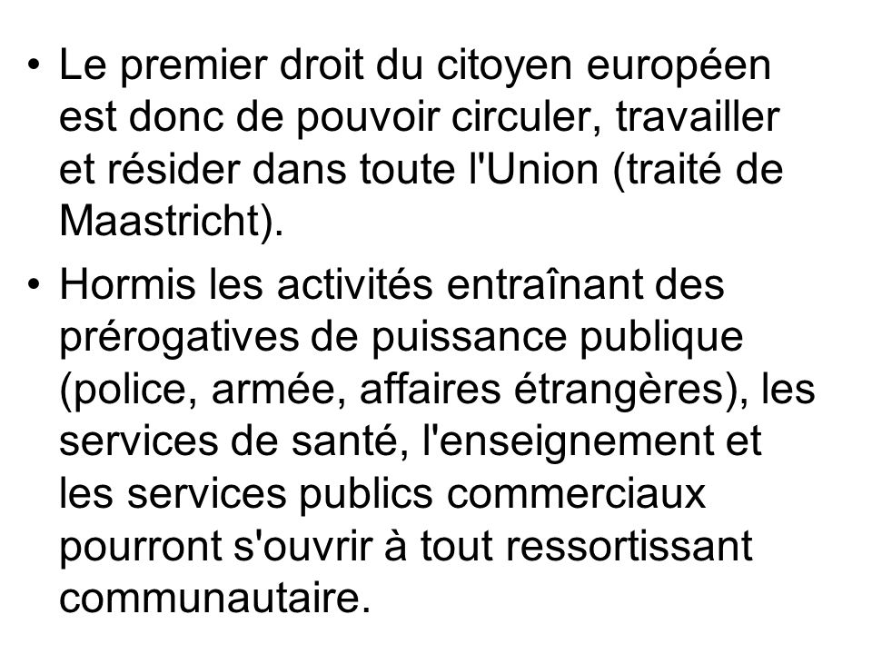 Le premier droit du citoyen européen est donc de pouvoir circuler, travailler et résider dans toute l Union (traité de Maastricht).