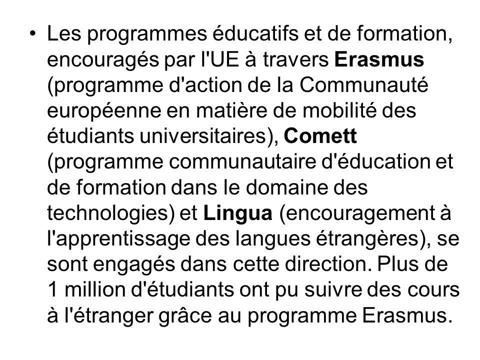 Les programmes éducatifs et de formation, encouragés par l UE à travers Erasmus (programme d action de la Communauté européenne en matière de mobilité des étudiants universitaires), Comett (programme communautaire d éducation et de formation dans le domaine des technologies) et Lingua (encouragement à l apprentissage des langues étrangères), se sont engagés dans cette direction.