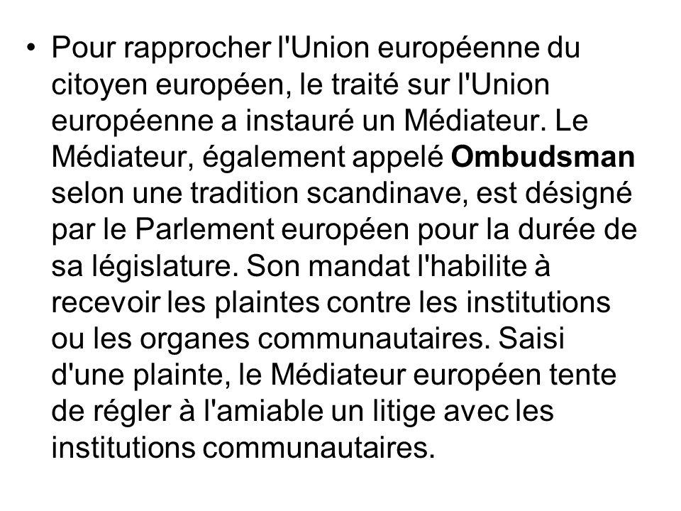 Pour rapprocher l Union européenne du citoyen européen, le traité sur l Union européenne a instauré un Médiateur.