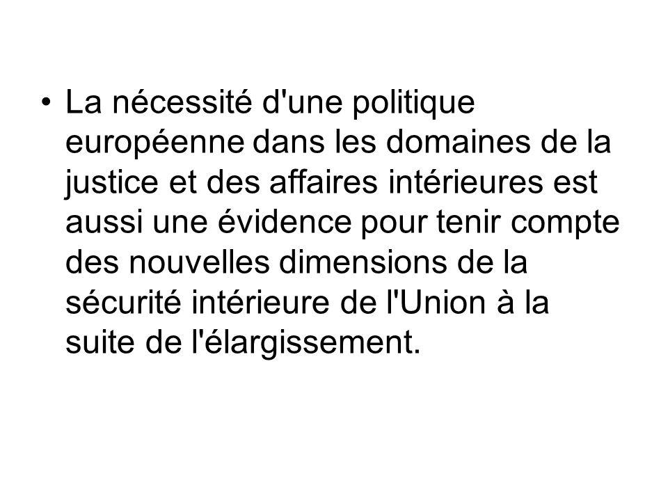 La nécessité d une politique européenne dans les domaines de la justice et des affaires intérieures est aussi une évidence pour tenir compte des nouvelles dimensions de la sécurité intérieure de l Union à la suite de l élargissement.