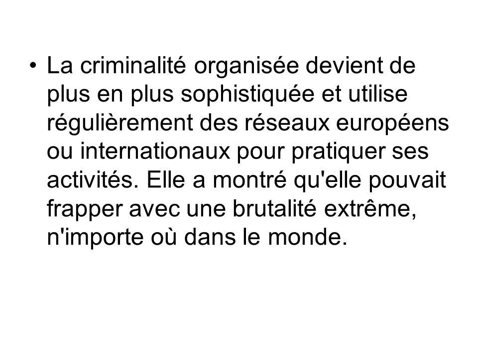 La criminalité organisée devient de plus en plus sophistiquée et utilise régulièrement des réseaux européens ou internationaux pour pratiquer ses activités.