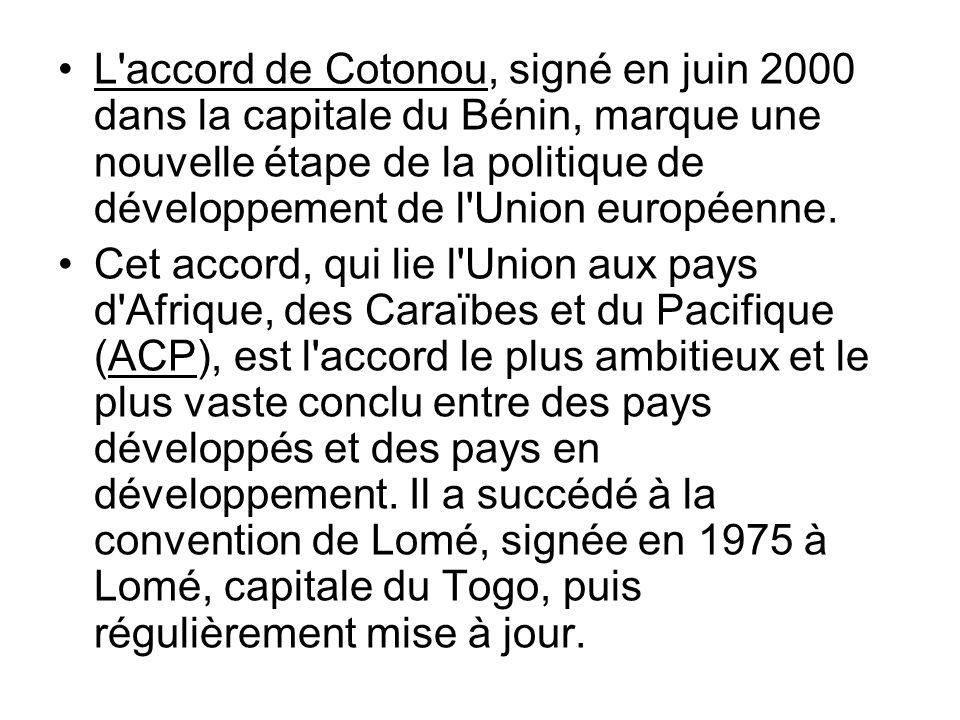 L accord de Cotonou, signé en juin 2000 dans la capitale du Bénin, marque une nouvelle étape de la politique de développement de l Union européenne.