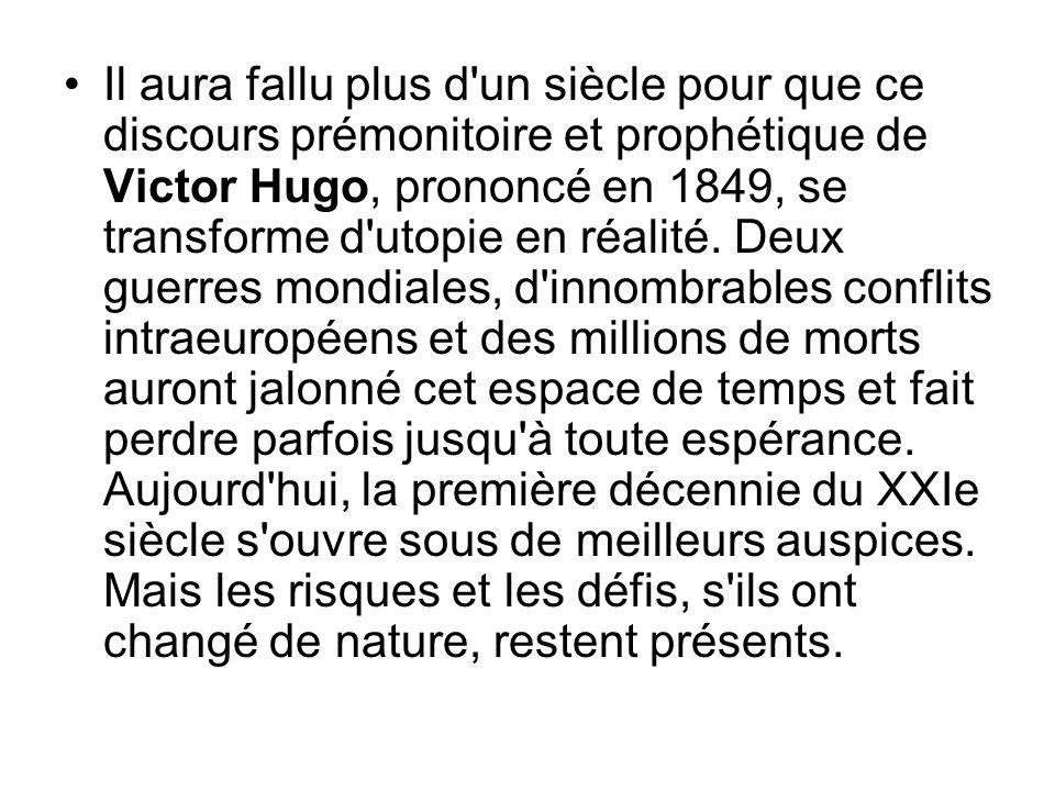 Il aura fallu plus d un siècle pour que ce discours prémonitoire et prophétique de Victor Hugo, prononcé en 1849, se transforme d utopie en réalité.