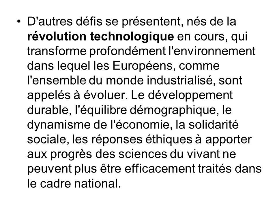 D autres défis se présentent, nés de la révolution technologique en cours, qui transforme profondément l environnement dans lequel les Européens, comme l ensemble du monde industrialisé, sont appelés à évoluer.