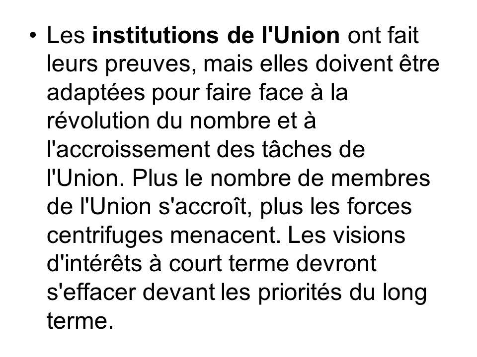 Les institutions de l Union ont fait leurs preuves, mais elles doivent être adaptées pour faire face à la révolution du nombre et à l accroissement des tâches de l Union.