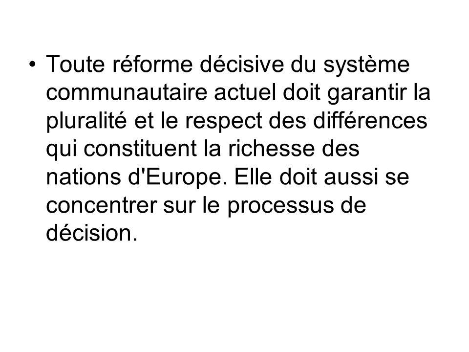 Toute réforme décisive du système communautaire actuel doit garantir la pluralité et le respect des différences qui constituent la richesse des nations d Europe.