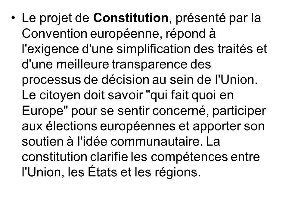 Le projet de Constitution, présenté par la Convention européenne, répond à l exigence d une simplification des traités et d une meilleure transparence des processus de décision au sein de l Union.